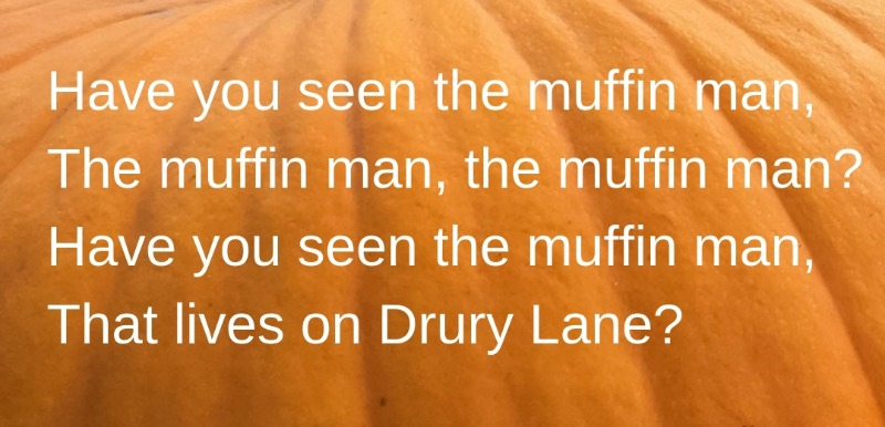 A verse from the muffin man song